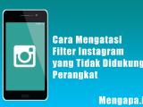 Cara Mengatasi Filter Instagram yang Tidak Didukung Perangkat